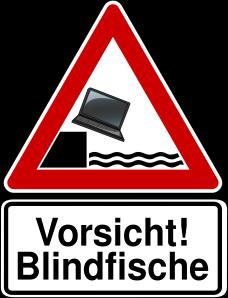 Vorsicht Blindfische!