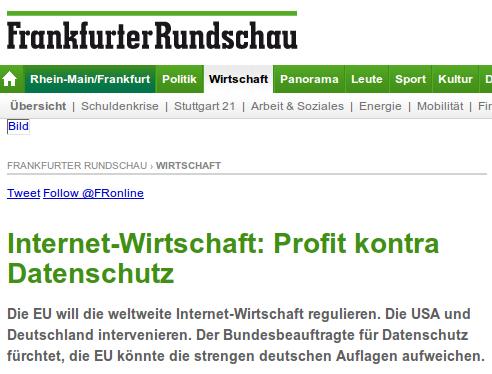 Frankfurter Rundschau -- Internet-Wirtschaft: Profit kontra Datenschutz -- Die EU will die weltweite Internet-Wirtschaft regulieren. Die USA und Deutschland intervenieren. Der Bundesbeauftragte für Datenschutz fürchtet, die EU könnte die strengen deutschen Auflagen aufweichen.