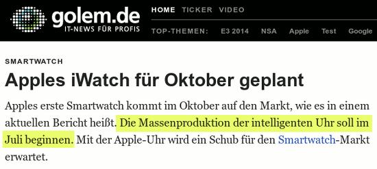 Screenshot von golem.de --  Smartwatch: Apples iWatch für Oktober geplant -- Apples erste Smartwatch kommt im Oktober auf den Markt, wie es in einem aktuellen Bericht heißt. Die Massenproduktion der intelligenten Uhr soll im Juli beginnen. Mit der Apple-Uhr wird ein Schub für den Smartwatch-Markt erwartet.