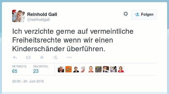 Tweet von @reinholdgall vom 20. Juni 2015, 22:00 Uhr: Ich verzichte gern auf vermeintliche Freiheitsrechte wenn wir einen Kinderschänder überführen.